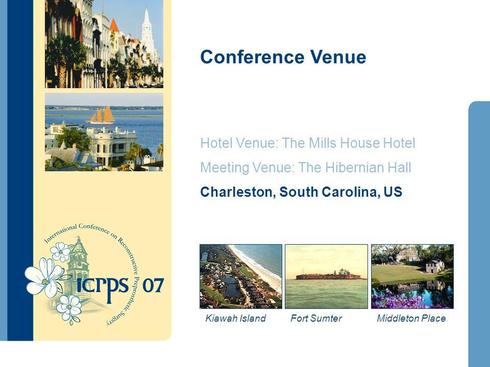 Conference Venue Hotel Venue: The Mills House Hotel Meeting Venue: The Hibernian Hall Charleston, South Carolina, US Kiawah IslandMiddleton PlaceFort Sumter