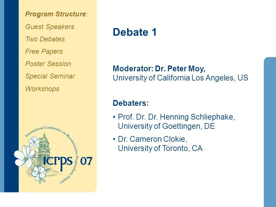 Debate 1 Moderator: Dr. Peter Moy, University of California Los Angeles, US Debaters: Prof. Dr. Dr. Henning Schliephake, University of Goettingen, DE