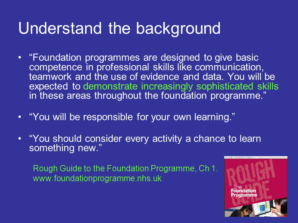 Understand the background Foundation programmes are designed to give basic competence in professional skills like communication, teamwork and the use