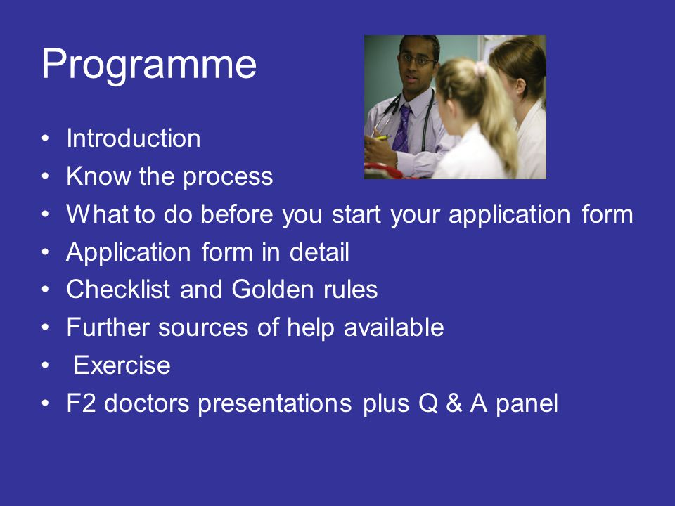 Programme Introduction Know the process What to do before you start your application form Application form in detail Checklist and Golden rules Furthe