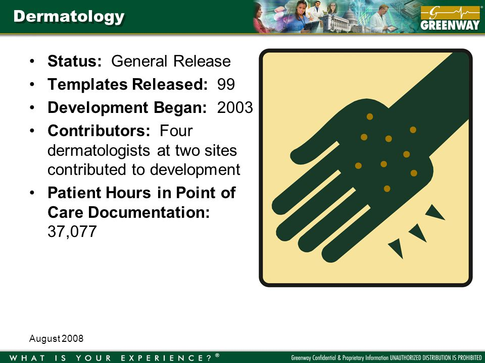 August 2008 Dermatology Status: General Release Templates Released: 99 Development Began: 2003 Contributors: Four dermatologists at two sites contribu