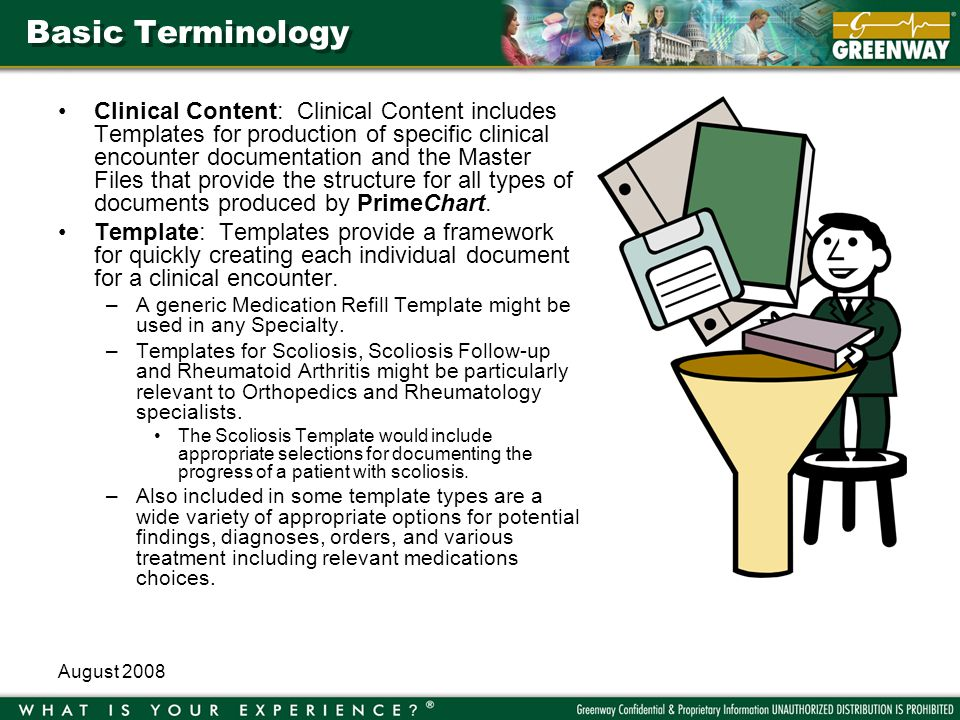 August 2008 Basic Terminology Clinical Content: Clinical Content includes Templates for production of specific clinical encounter documentation and the Master Files that provide the structure for all types of documents produced by PrimeChart.