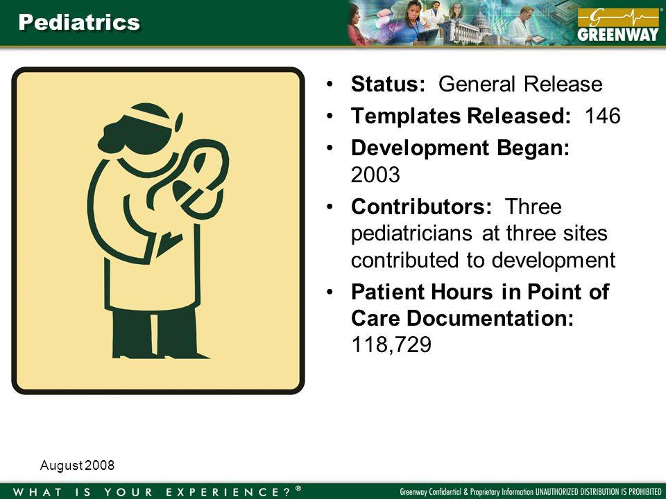 August 2008 Pediatrics Status: General Release Templates Released: 146 Development Began: 2003 Contributors: Three pediatricians at three sites contri