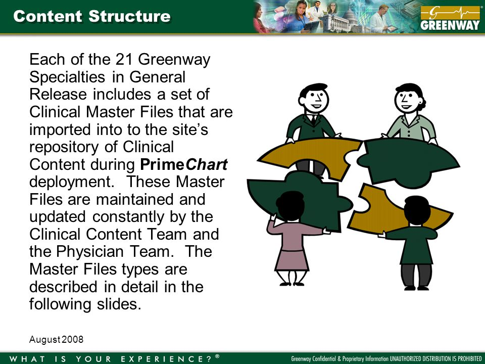 August 2008 Content Structure Each of the 21 Greenway Specialties in General Release includes a set of Clinical Master Files that are imported into to the sites repository of Clinical Content during PrimeChart deployment.