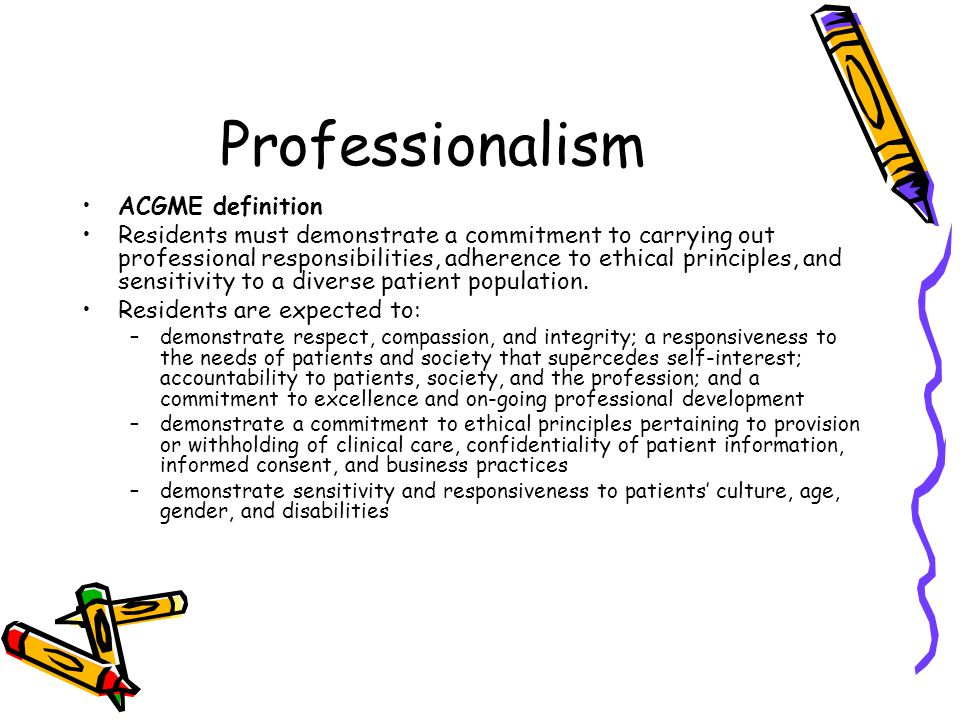 Professionalism ACGME definition Residents must demonstrate a commitment to carrying out professional responsibilities, adherence to ethical principles, and sensitivity to a diverse patient population.