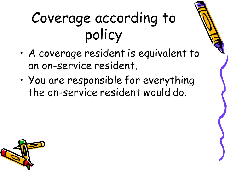 Coverage according to policy A coverage resident is equivalent to an on-service resident.
