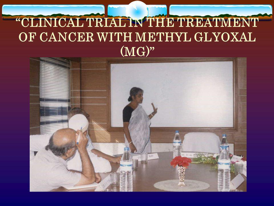 CLINICAL TRIAL IN THE TREATMENT OF CANCER WITH METHYL GLYOXAL (MG)