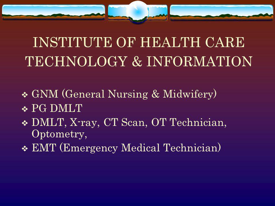 INSTITUTE OF HEALTH CARE TECHNOLOGY & INFORMATION GNM (General Nursing & Midwifery) PG DMLT DMLT, X-ray, CT Scan, OT Technician, Optometry, EMT (Emerg