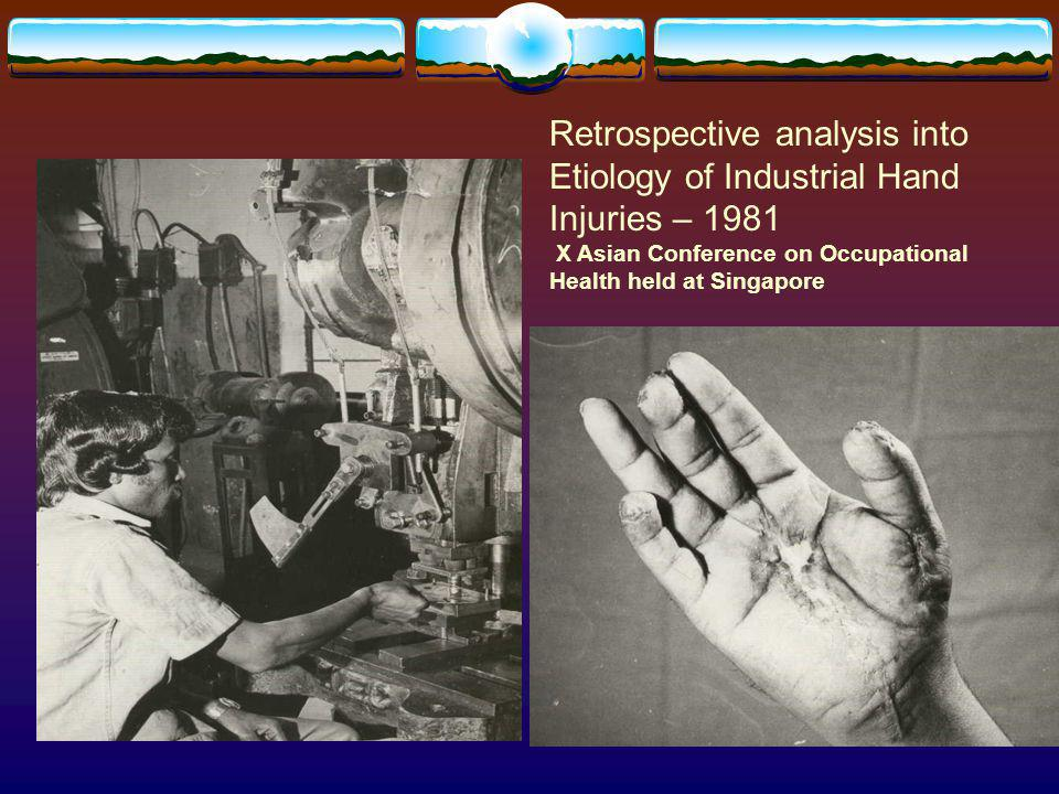 Retrospective analysis into Etiology of Industrial Hand Injuries – 1981 X Asian Conference on Occupational Health held at Singapore