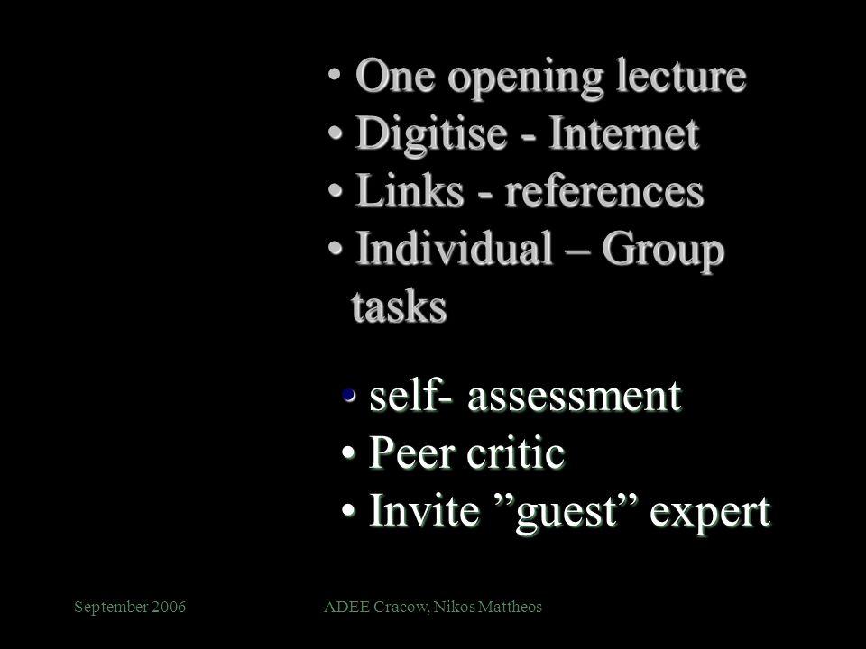 September 2006ADEE Cracow, Nikos Mattheos self- assessment self- assessment Peer critic Peer critic Invite guest expert Invite guest expert One openin