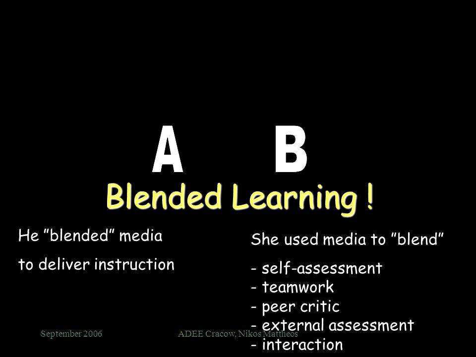 September 2006ADEE Cracow, Nikos Mattheos Blended Learning ! He blended media to deliver instruction She used media to blend - self-assessment - teamw