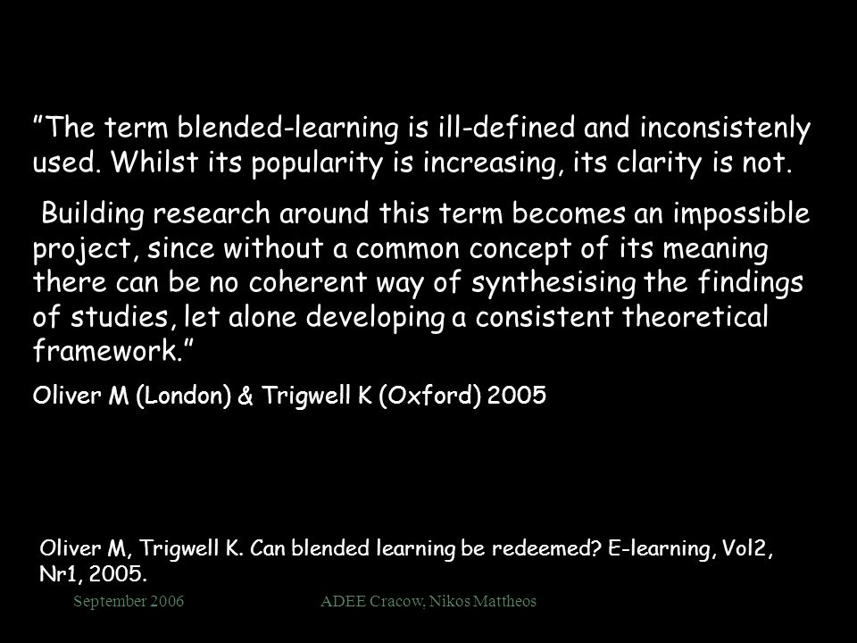 September 2006ADEE Cracow, Nikos Mattheos The term blended-learning is ill-defined and inconsistenly used.