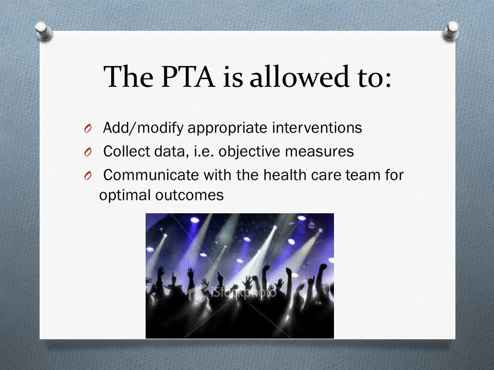 The PTA is allowed to: O Add/modify appropriate interventions O Collect data, i.e. objective measures O Communicate with the health care team for opti