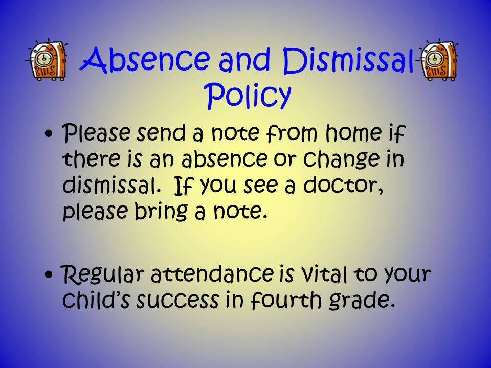 Absence and Dismissal Policy Please send a note from home if there is an absence or change in dismissal.