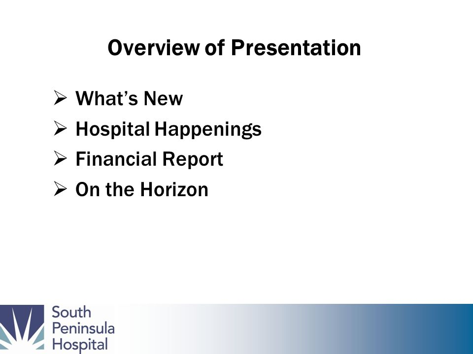 Overview of Presentation Whats New Hospital Happenings Financial Report On the Horizon