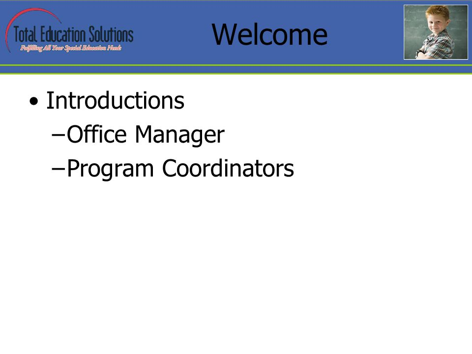 Welcome Introductions –Office Manager –Program Coordinators