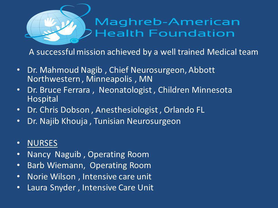 A successful mission achieved by a well trained Medical team Dr. Mahmoud Nagib, Chief Neurosurgeon, Abbott Northwestern, Minneapolis, MN Dr. Bruce Fer