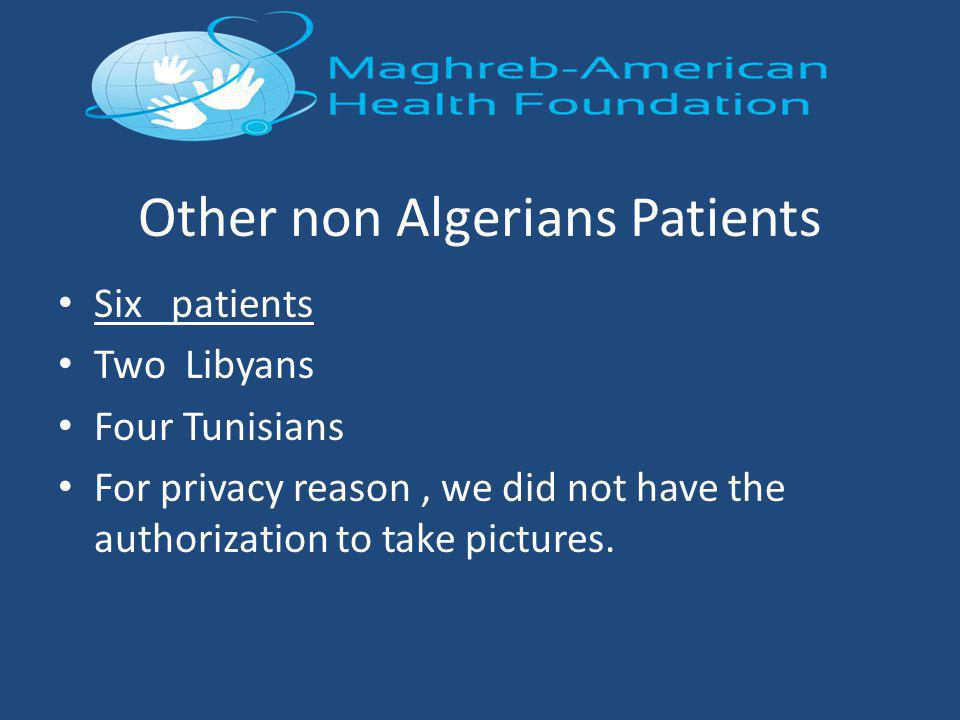 Other non Algerians Patients Six patients Two Libyans Four Tunisians For privacy reason, we did not have the authorization to take pictures.