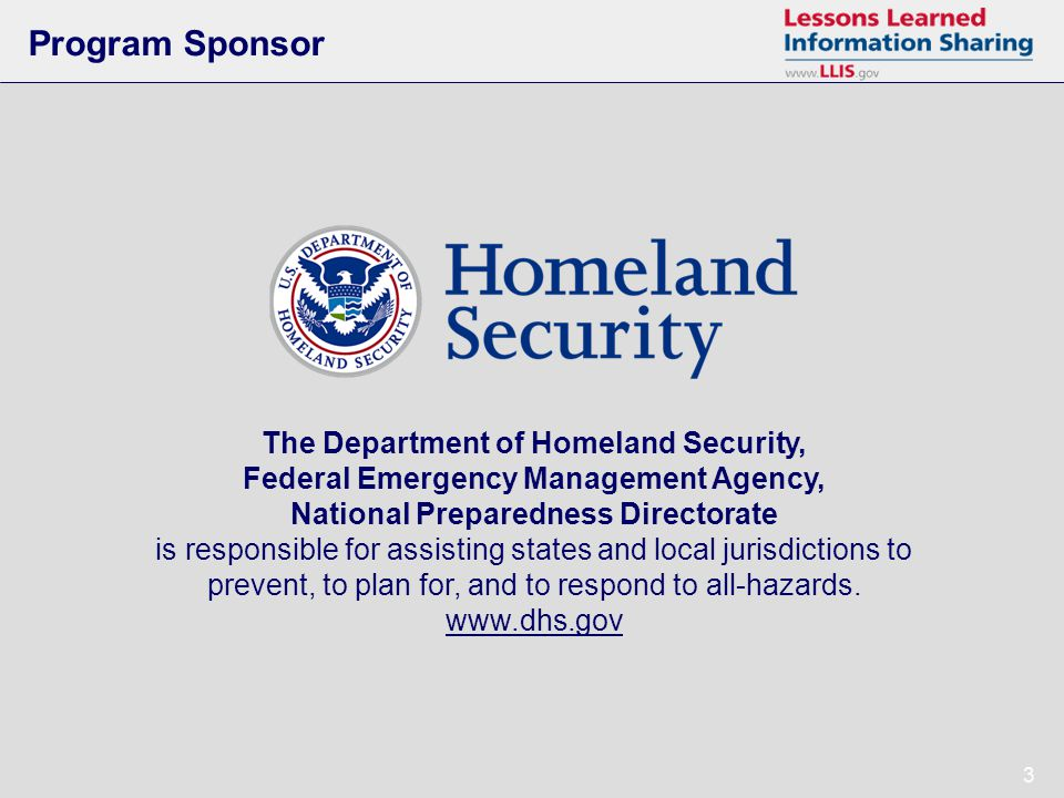 3 3 Program Sponsor The Department of Homeland Security, Federal Emergency Management Agency, National Preparedness Directorate is responsible for assisting states and local jurisdictions to prevent, to plan for, and to respond to all-hazards.