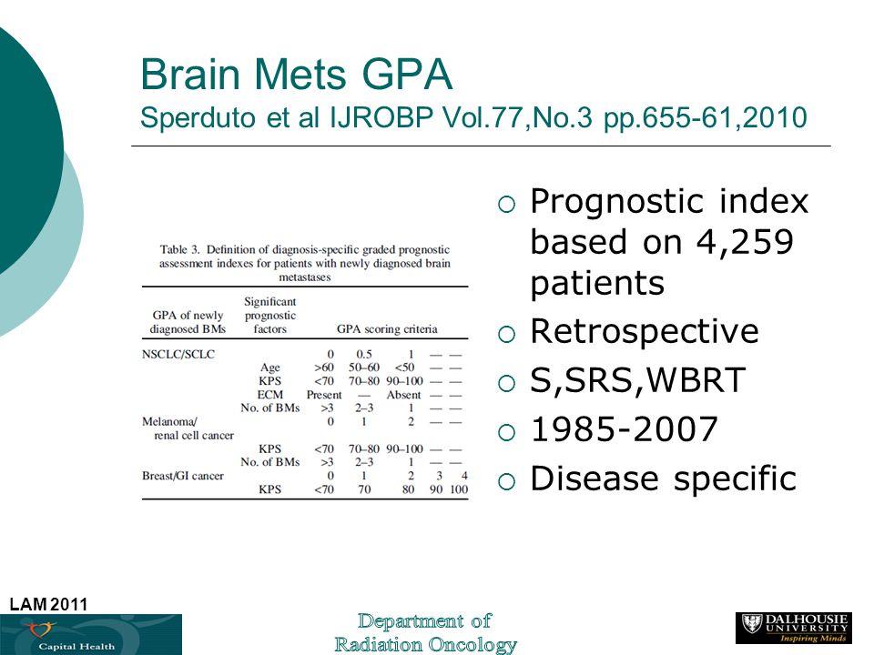 LAM 2011 Brain Mets GPA Sperduto et al IJROBP Vol.77,No.3 pp.655-61,2010 Prognostic index based on 4,259 patients Retrospective S,SRS,WBRT 1985-2007 D