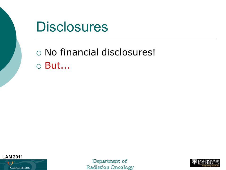 LAM 2011 Disclosures No financial disclosures! But... 2