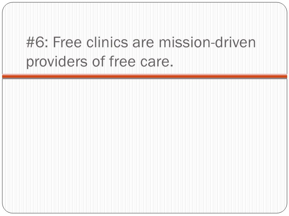 #6: Free clinics are mission-driven providers of free care.