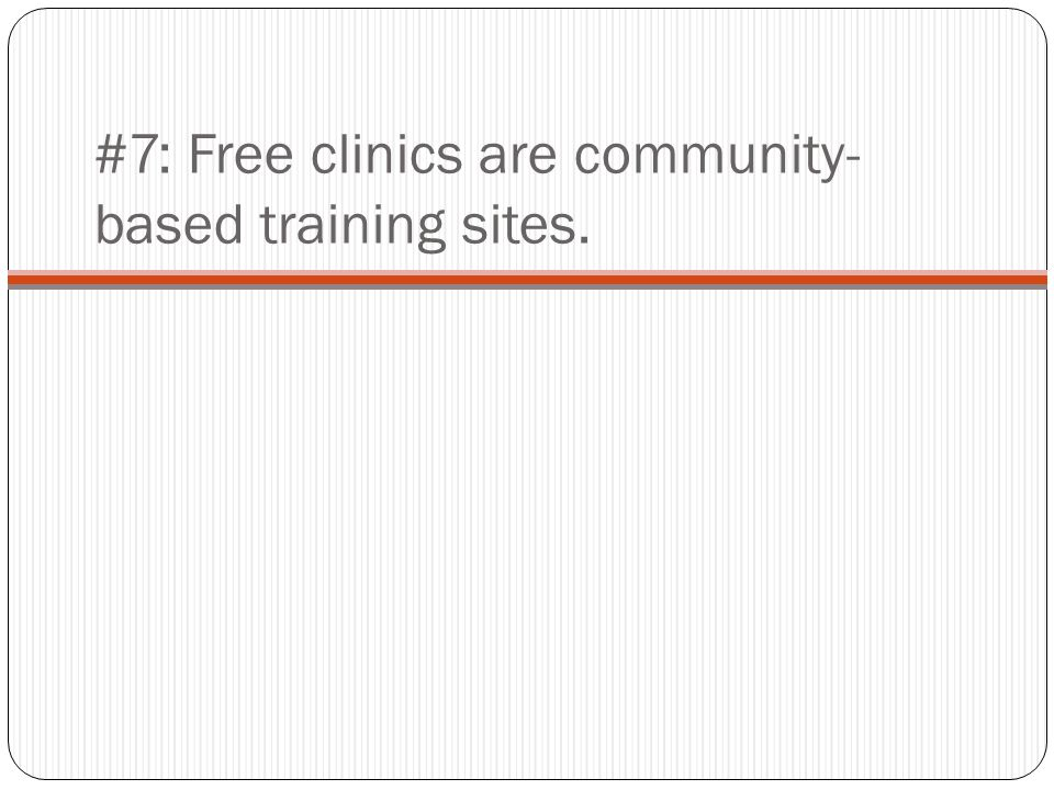#7: Free clinics are community- based training sites.
