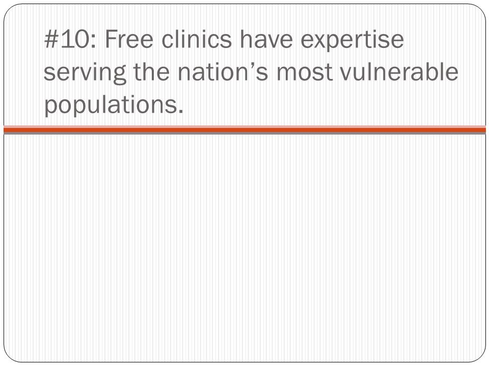 #10: Free clinics have expertise serving the nations most vulnerable populations.