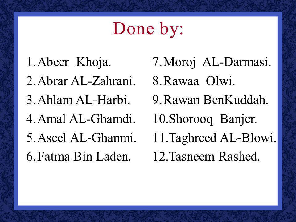 Done by: 1.Abeer Khoja. 2.Abrar AL-Zahrani. 3.Ahlam AL-Harbi.