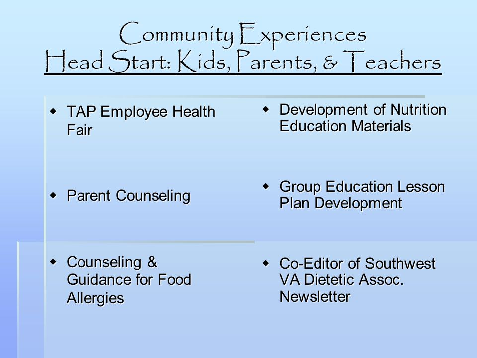 Community Experiences Head Start: Kids, Parents, & Teachers TAP Employee Health Fair TAP Employee Health Fair Parent Counseling Parent Counseling Coun