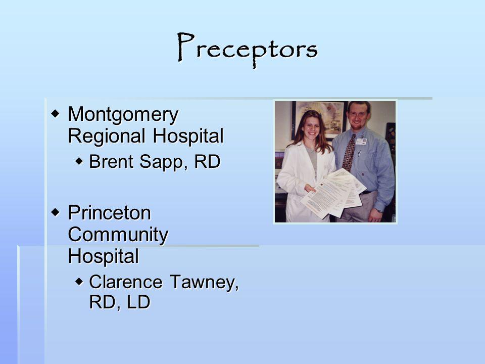 Preceptors Montgomery Regional Hospital Montgomery Regional Hospital Brent Sapp, RD Brent Sapp, RD Princeton Community Hospital Princeton Community Hospital Clarence Tawney, RD, LD Clarence Tawney, RD, LD