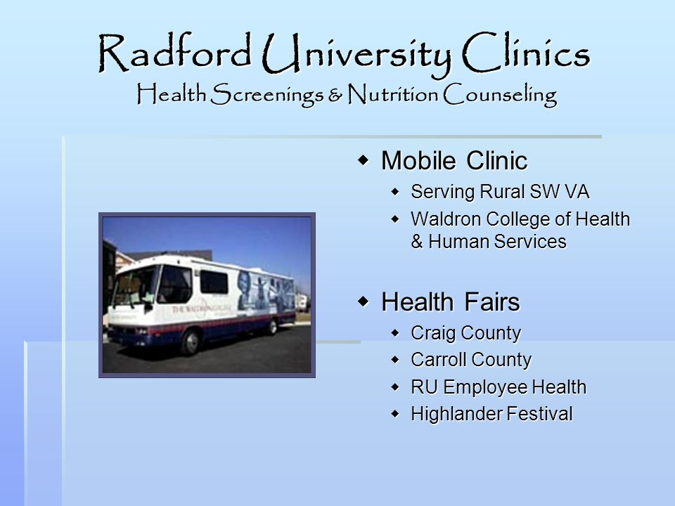 Radford University Clinics Health Screenings & Nutrition Counseling Mobile Clinic Mobile Clinic Serving Rural SW VA Waldron College of Health & Human