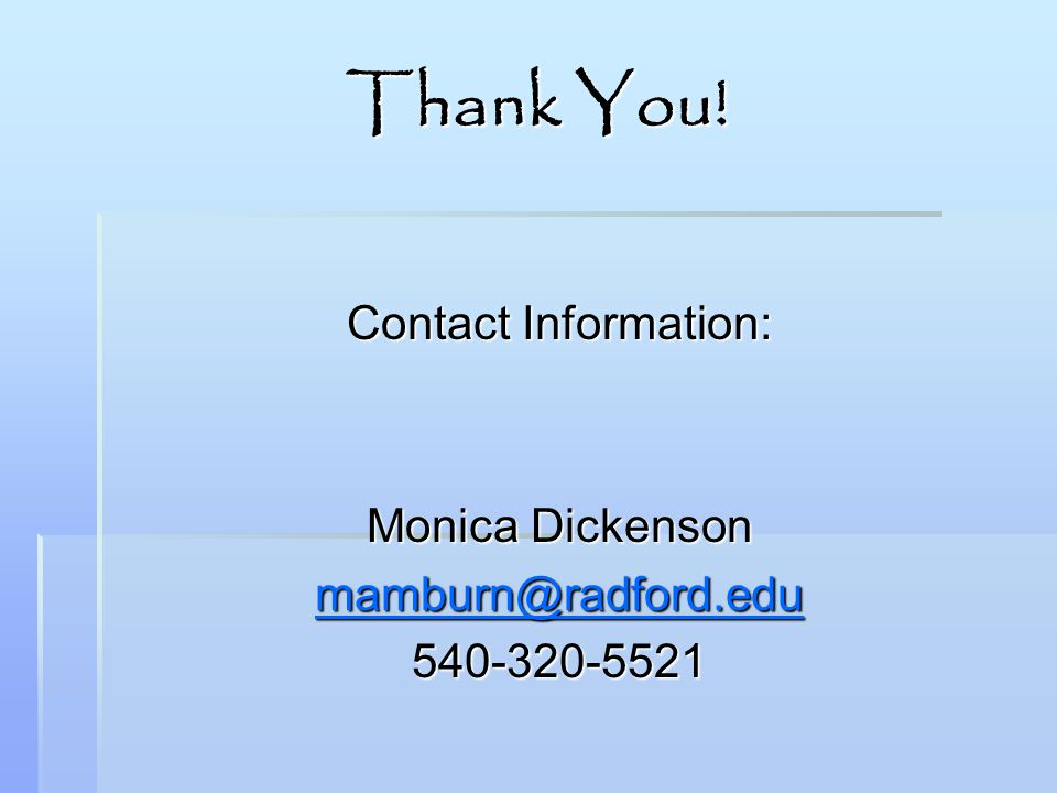 Thank You! Contact Information: Monica Dickenson mamburn@radford.edu 540-320-5521
