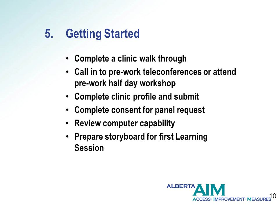 5.Getting Started Complete a clinic walk through Call in to pre-work teleconferences or attend pre-work half day workshop Complete clinic profile and submit Complete consent for panel request Review computer capability Prepare storyboard for first Learning Session 10