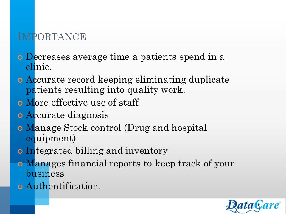 I MPORTANCE Decreases average time a patients spend in a clinic. Accurate record keeping eliminating duplicate patients resulting into quality work. M