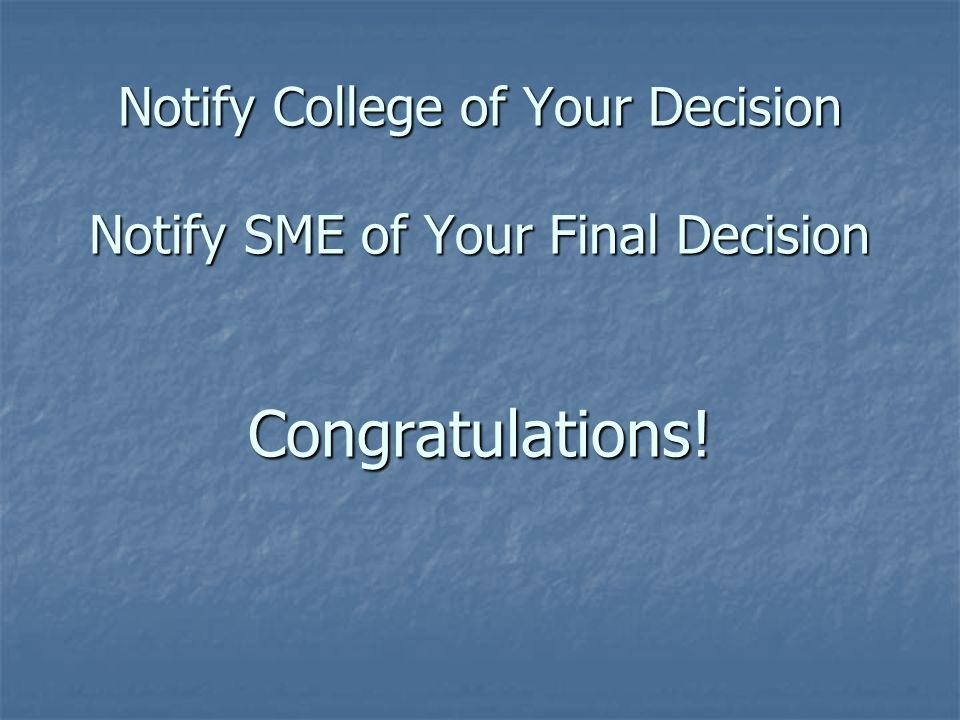 Notify College of Your Decision Notify SME of Your Final Decision Congratulations!