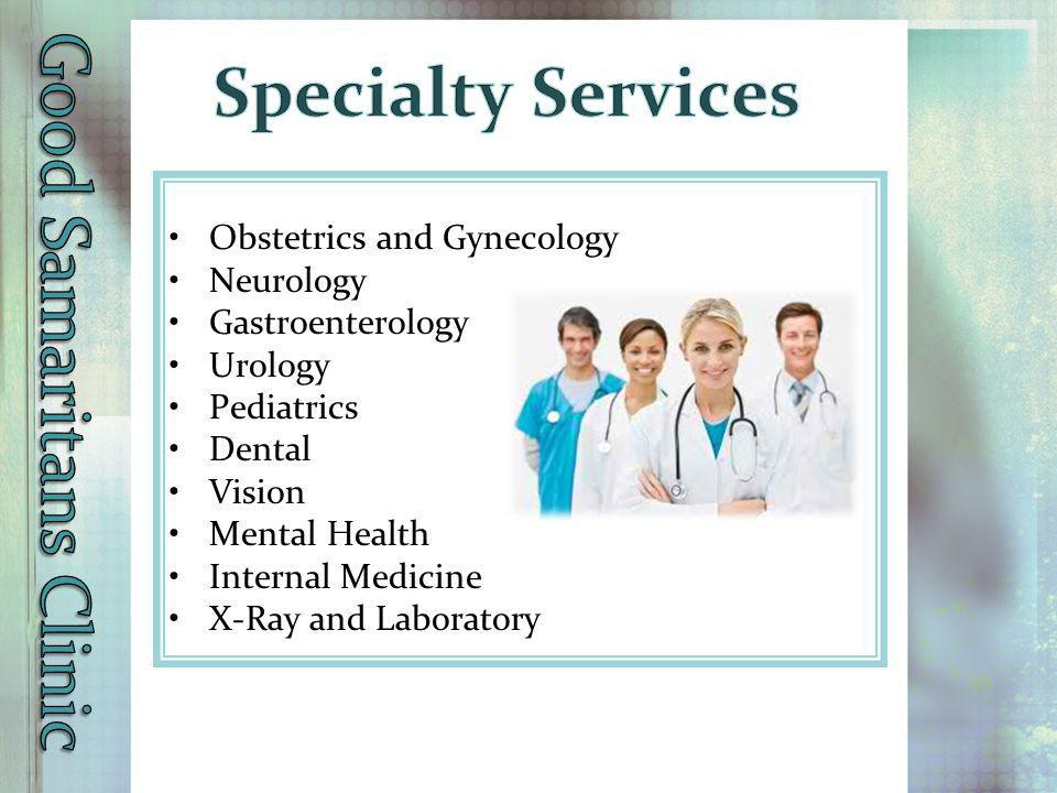 Obstetrics and Gynecology Neurology Gastroenterology Urology Pediatrics Dental Vision Mental Health Internal Medicine X-Ray and Laboratory