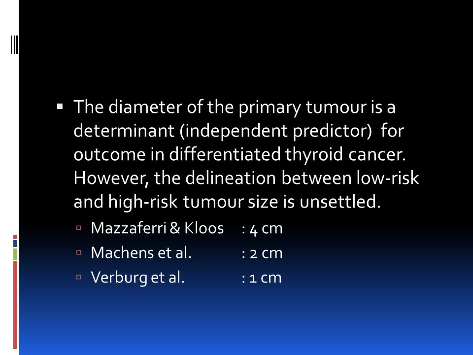 The diameter of the primary tumour is a determinant (independent predictor) for outcome in differentiated thyroid cancer.