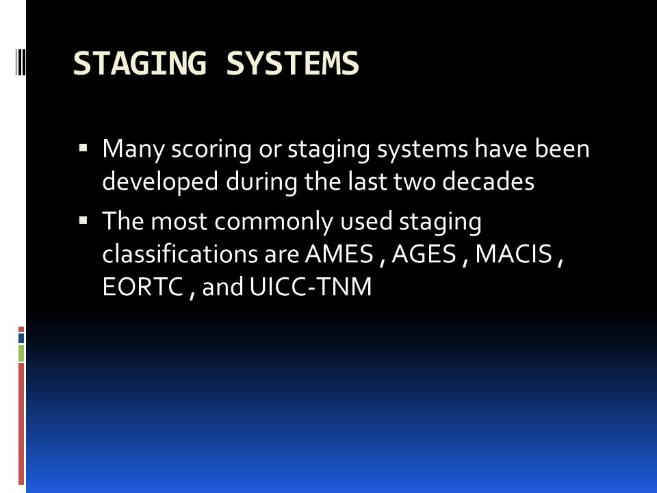 STAGING SYSTEMS Many scoring or staging systems have been developed during the last two decades The most commonly used staging classifications are AMES, AGES, MACIS, EORTC, and UICC-TNM