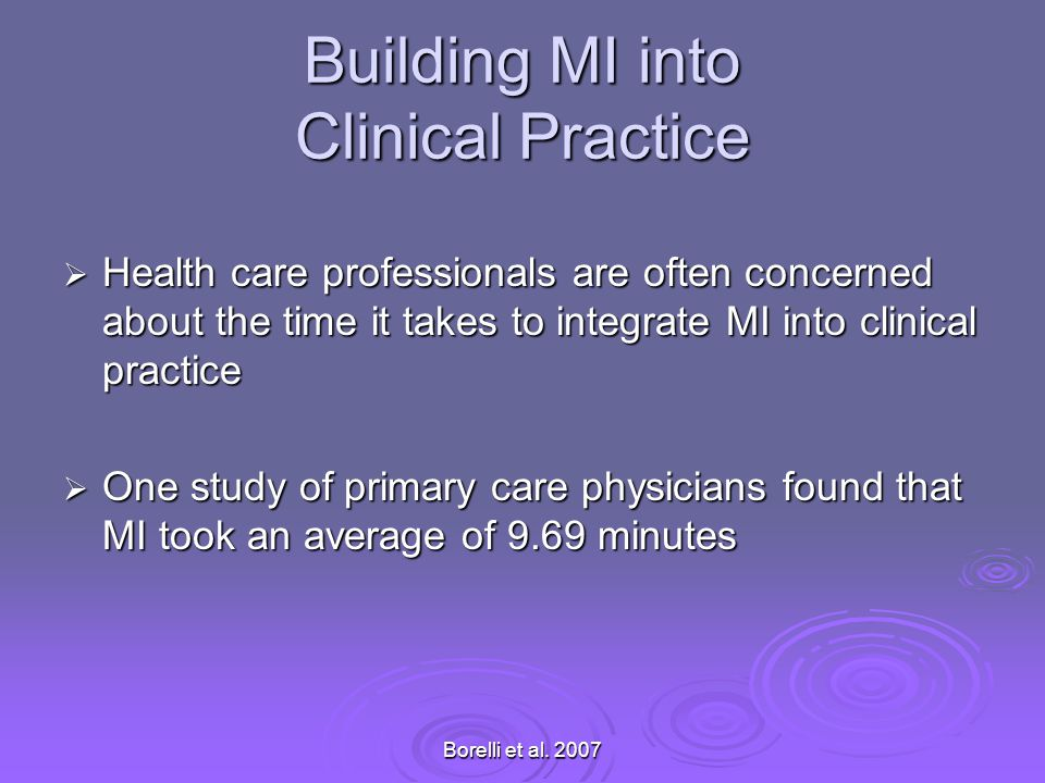 Building MI into Clinical Practice Health care professionals are often concerned about the time it takes to integrate MI into clinical practice Health