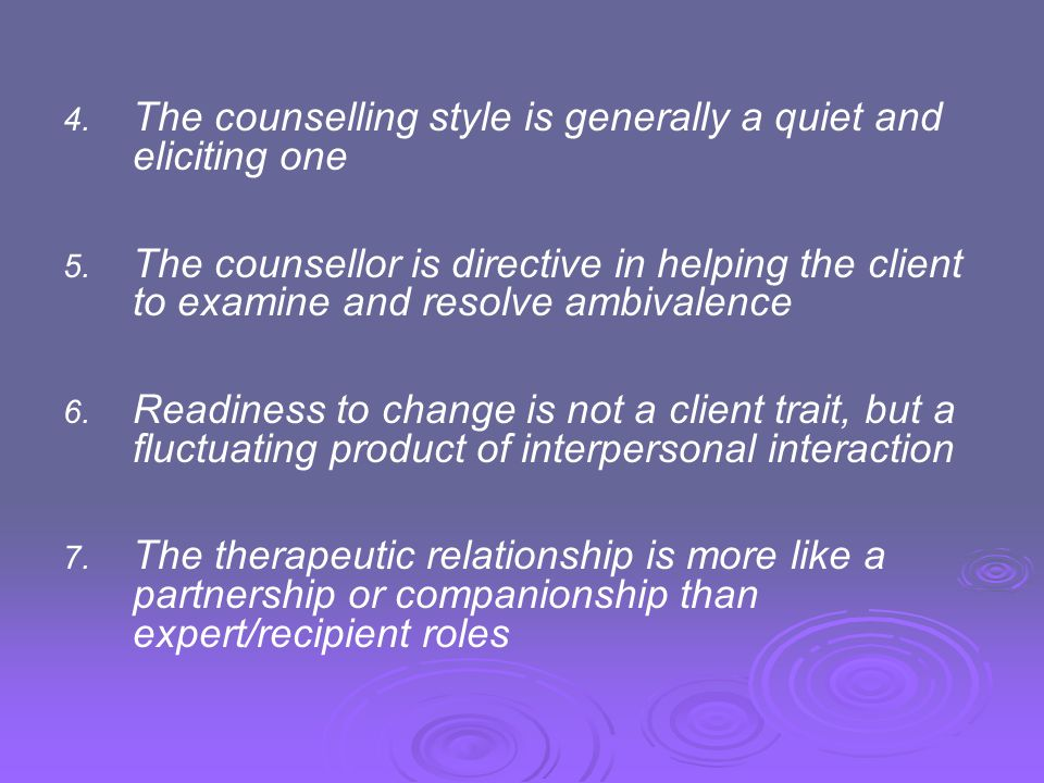 4. The counselling style is generally a quiet and eliciting one 5. The counsellor is directive in helping the client to examine and resolve ambivalenc