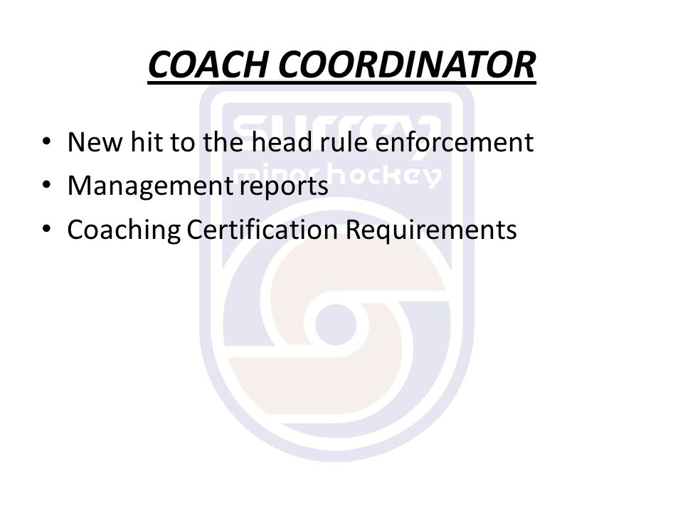 COACH COORDINATOR New hit to the head rule enforcement Management reports Coaching Certification Requirements