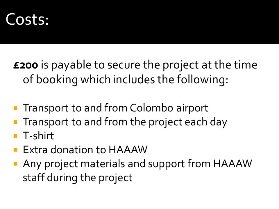 £200 is payable to secure the project at the time of booking which includes the following: Transport to and from Colombo airport Transport to and from