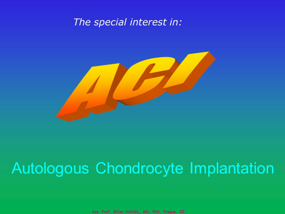 Autologous Chondrocyte Implantation The special interest in: Ass.