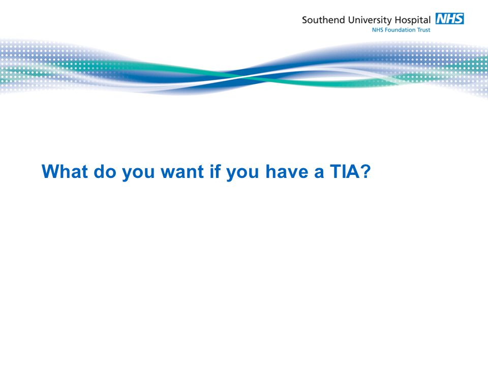 What do you want if you have a TIA?