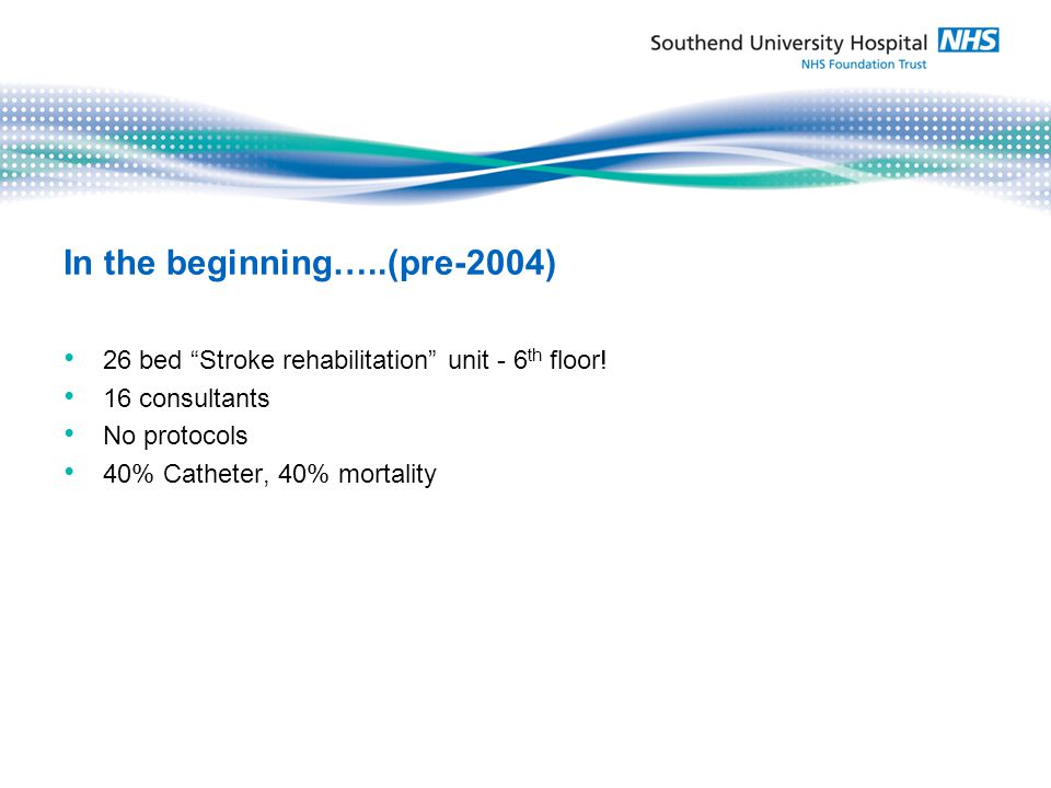 In the beginning…..(pre-2004) 26 bed Stroke rehabilitation unit - 6 th floor.