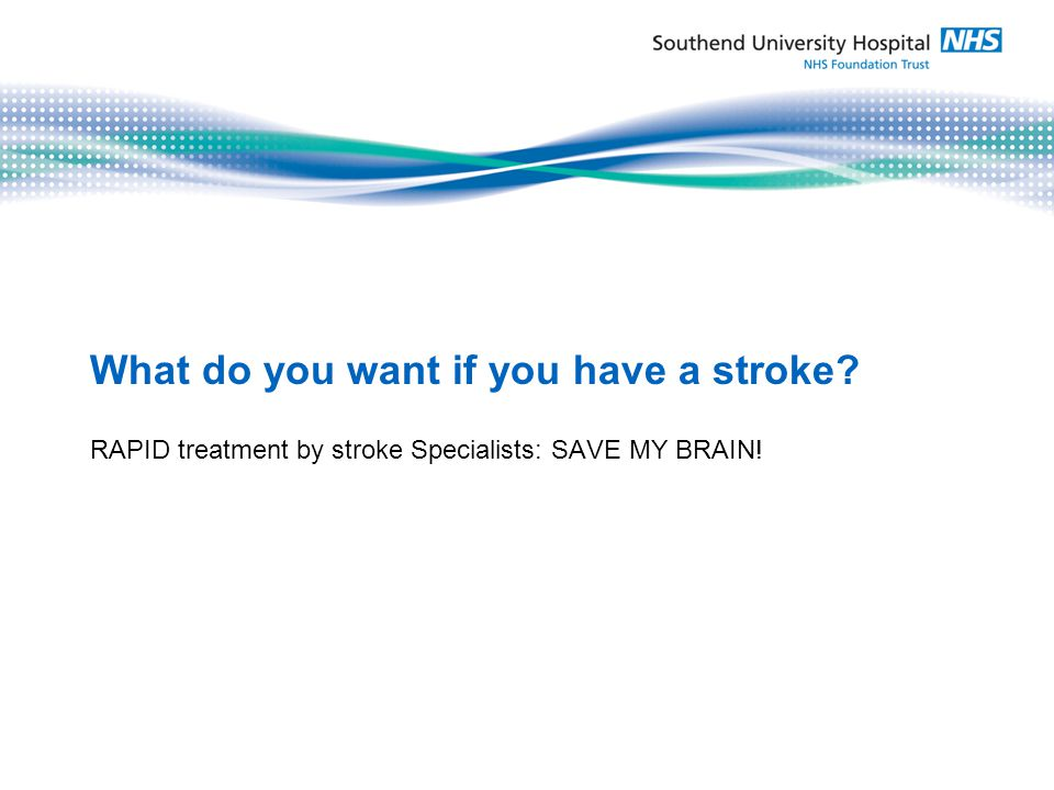 RAPID treatment by stroke Specialists: SAVE MY BRAIN!