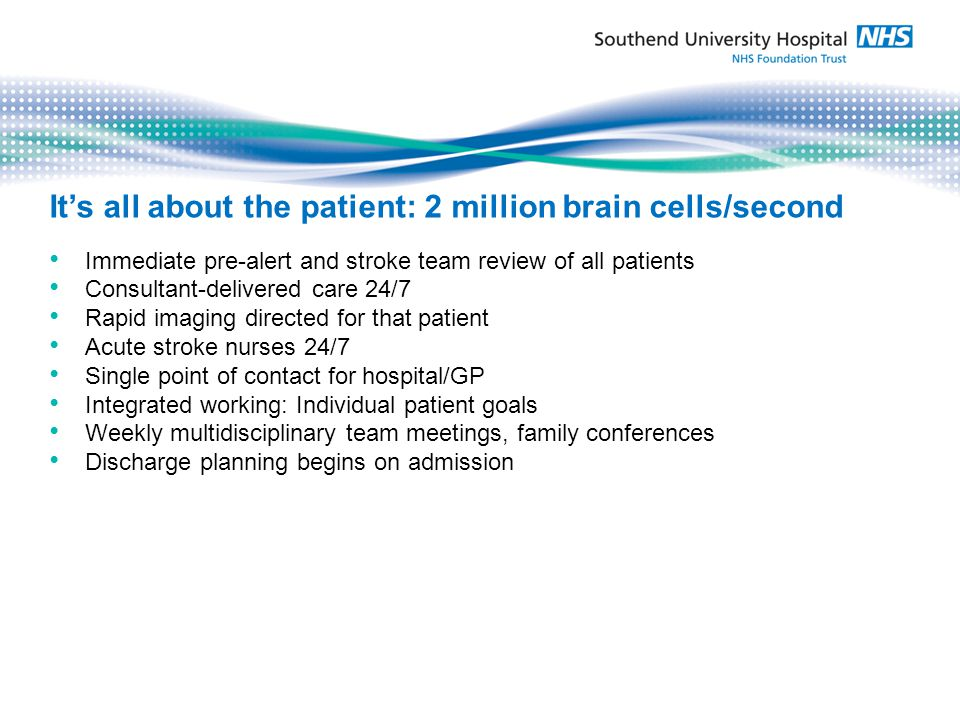 The only hospital in Essex to have 24/7 BASP accredited stroke specialist consultant-led and delivered service including in hospital weekend working Patient-specific imaging decision 24/7: the only hospital to have stroke MRI availability 7 days a week Hyperacute service