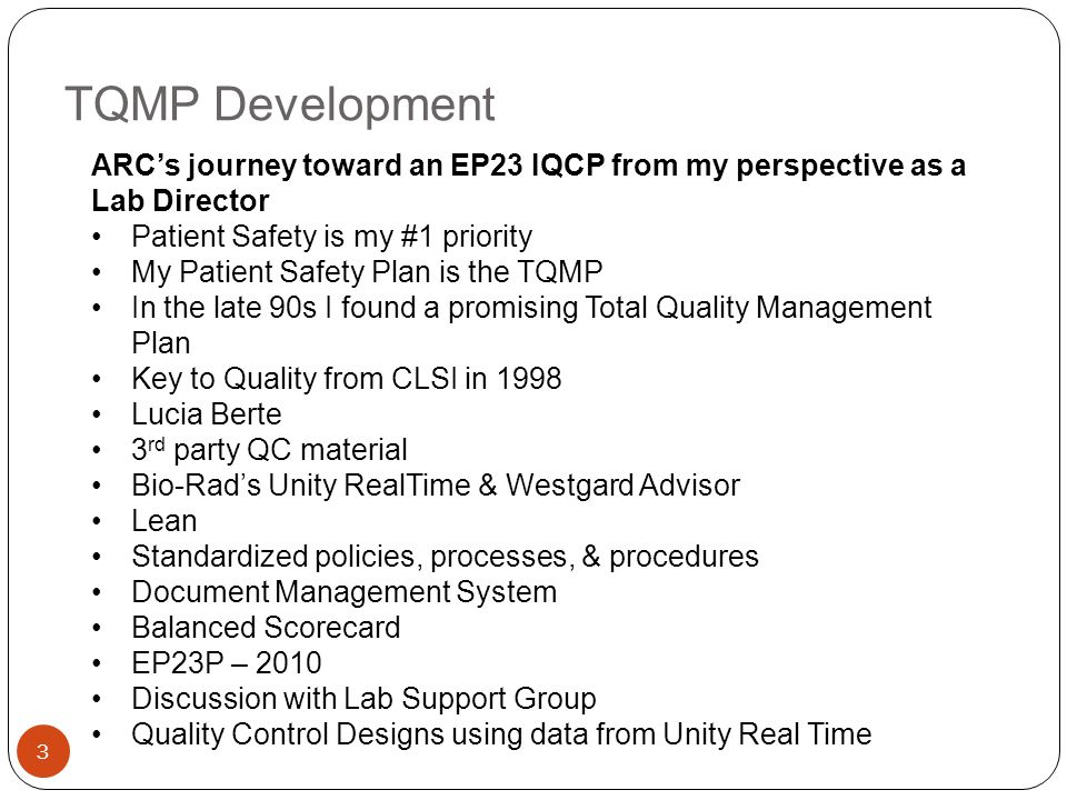 TQMP Development 3 ARCs journey toward an EP23 IQCP from my perspective as a Lab Director Patient Safety is my #1 priority My Patient Safety Plan is t