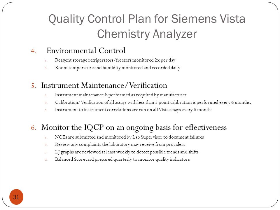 Quality Control Plan for Siemens Vista Chemistry Analyzer 31 4. Environmental Control a. Reagent storage refrigerators/freezers monitored 2x per day b
